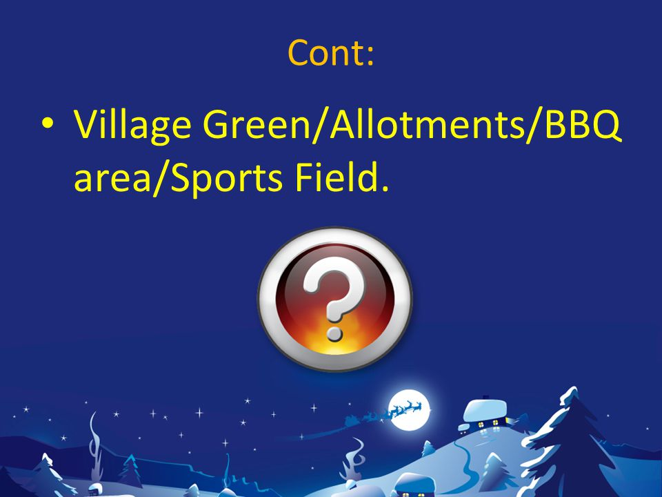 Cont: Village Green/Allotments/BBQ area/Sports Field.