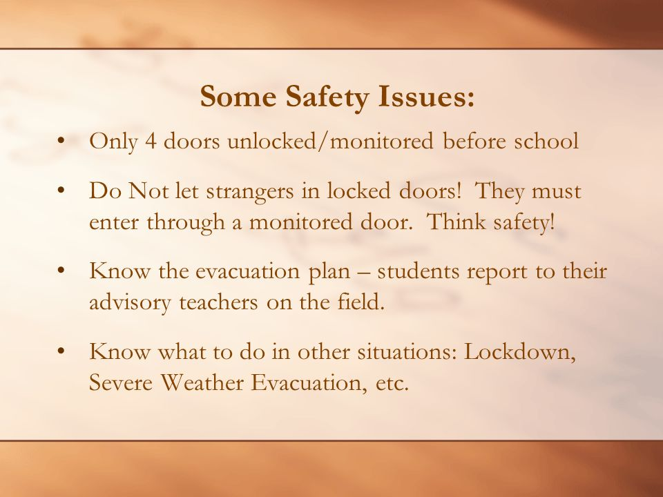 Some Safety Issues: Only 4 doors unlocked/monitored before school Do Not let strangers in locked doors! They must enter through a monitored door. Thin