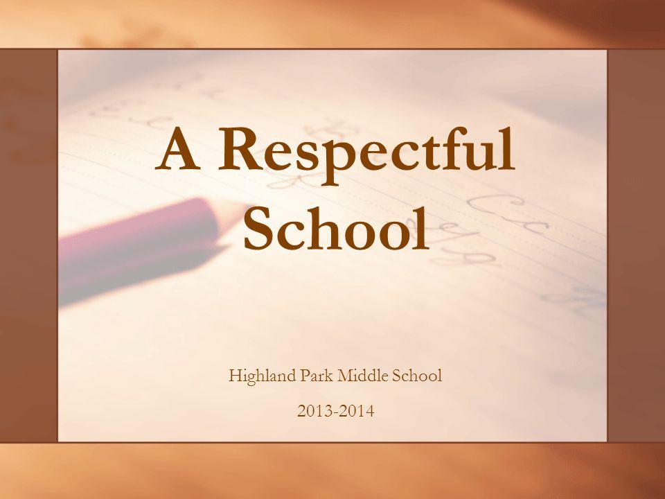 A Respectful School Highland Park Middle School 2013-2014