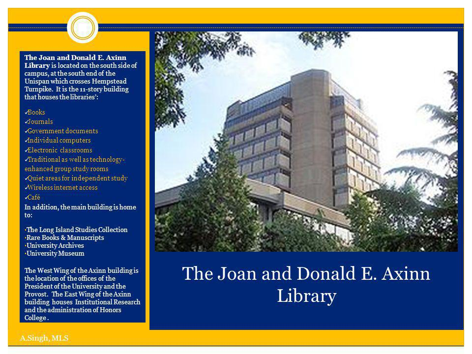 The Joan and Donald E. Axinn Library The Joan and Donald E.