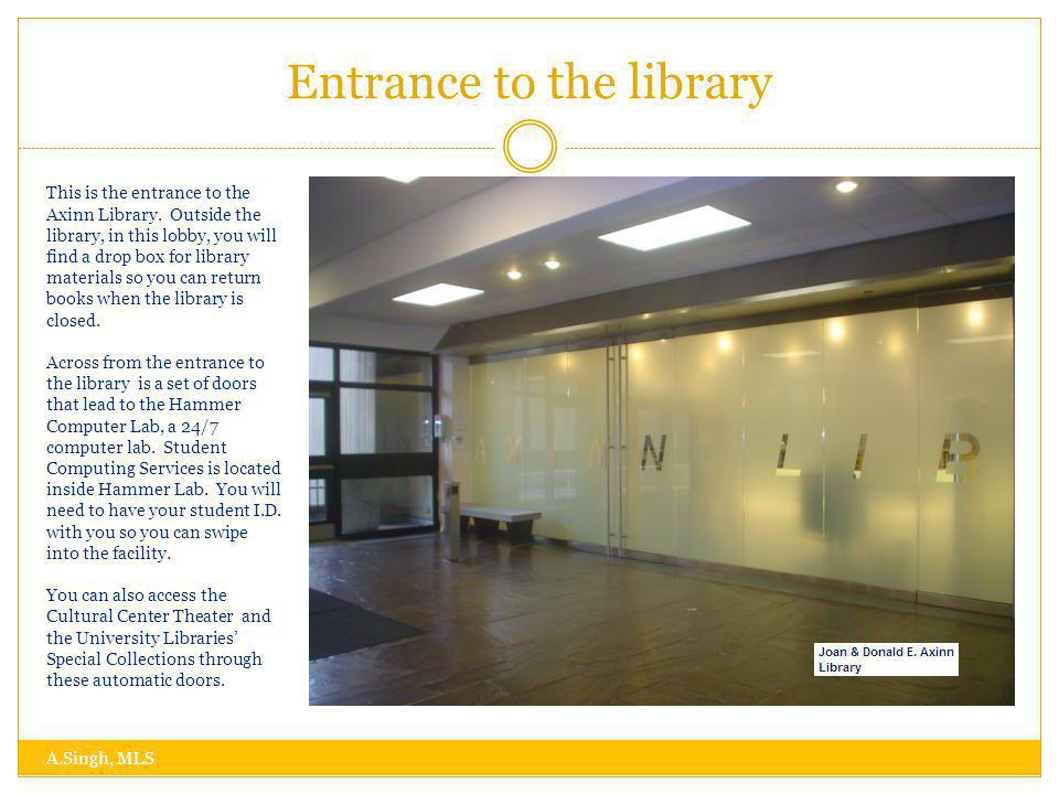 Lobby A.Singh, MLS When you first enter the Axinn Library, you will see the New Books shelf straight ahead of you.