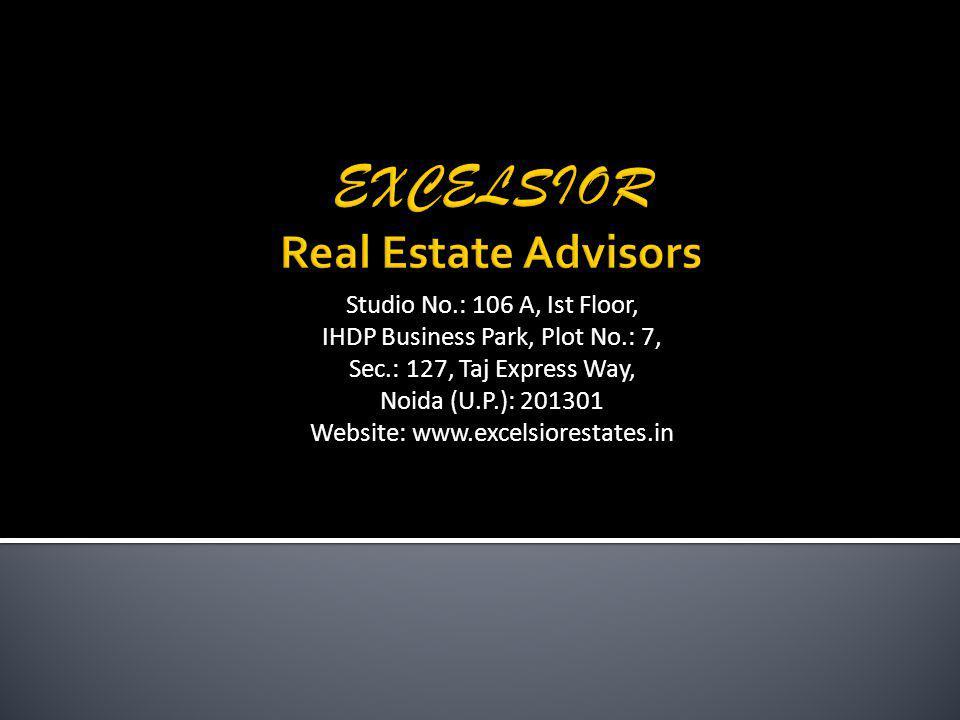Studio No.: 106 A, Ist Floor, IHDP Business Park, Plot No.: 7, Sec.: 127, Taj Express Way, Noida (U.P.): 201301 Website: www.excelsiorestates.in