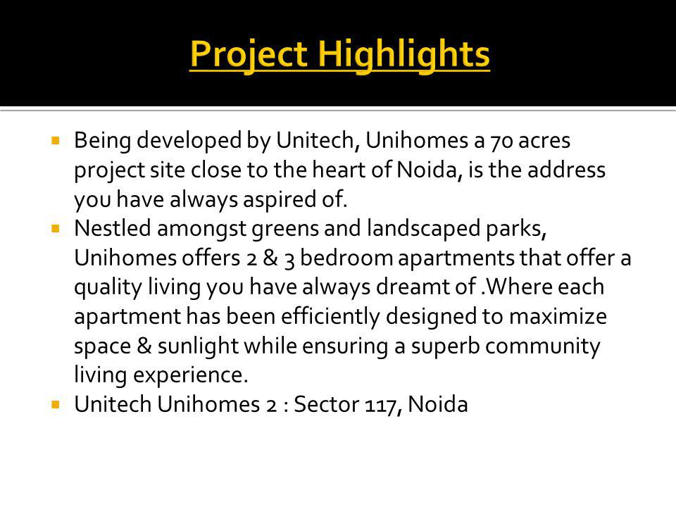 Being developed by Unitech, Unihomes a 70 acres project site close to the heart of Noida, is the address you have always aspired of.