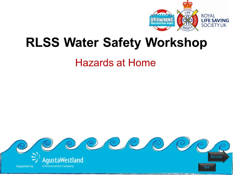RLSS Water Safety Workshop Hazards at Home Forward Exit