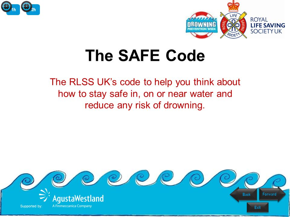 The SAFE Code The RLSS UKs code to help you think about how to stay safe in, on or near water and reduce any risk of drowning.
