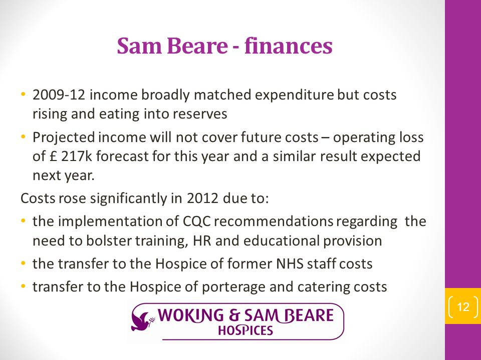 Sam Beare - finances 2009-12 income broadly matched expenditure but costs rising and eating into reserves Projected income will not cover future costs