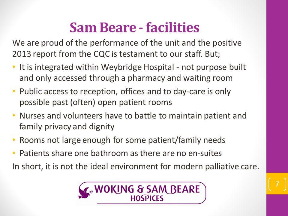 Sam Beare - facilities We are proud of the performance of the unit and the positive 2013 report from the CQC is testament to our staff. But; It is int