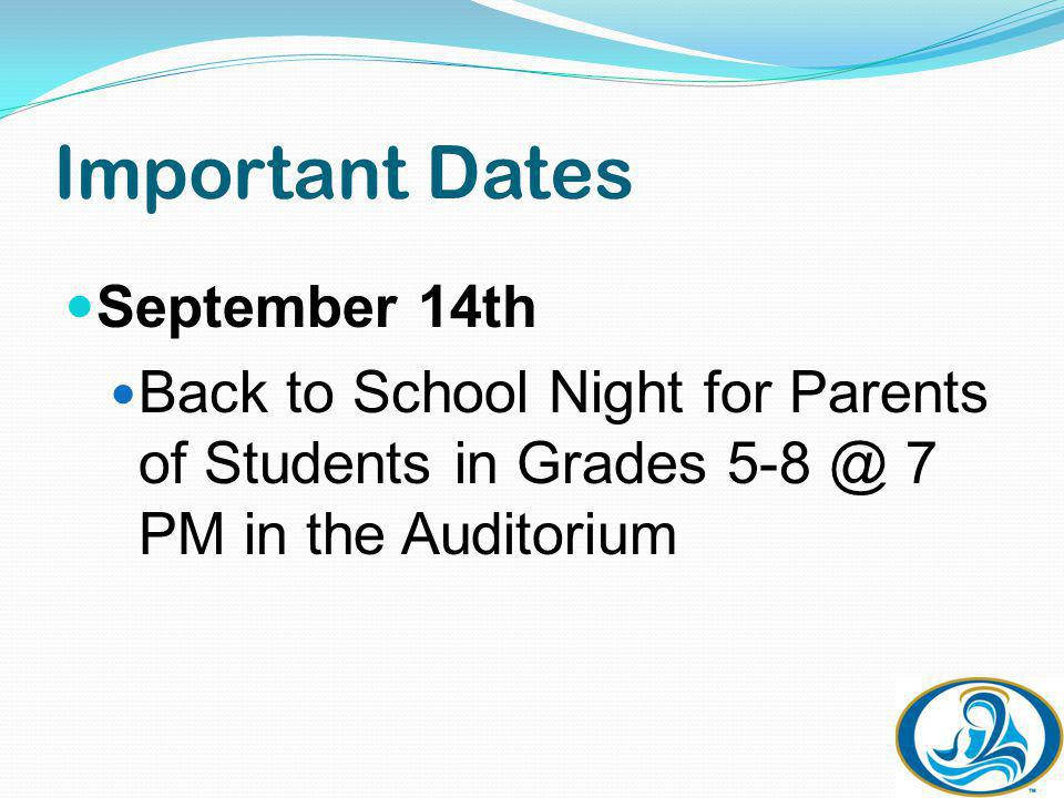 Important Dates September 14th Back to School Night for Parents of Students in Grades 5-8 @ 7 PM in the Auditorium