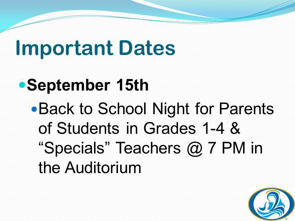 Important Dates September 15th Back to School Night for Parents of Students in Grades 1-4 & Specials Teachers @ 7 PM in the Auditorium