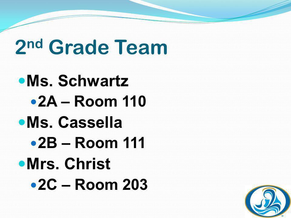 2 nd Grade Team Ms. Schwartz 2A – Room 110 Ms. Cassella 2B – Room 111 Mrs. Christ 2C – Room 203