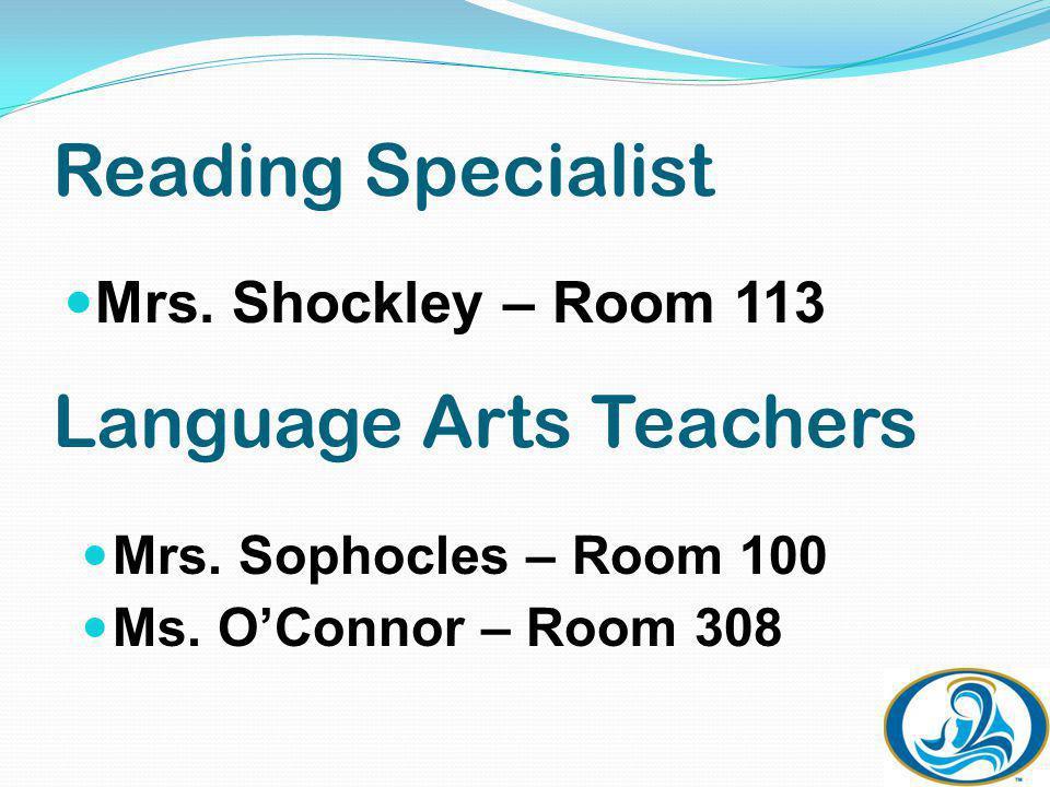Reading Specialist Mrs. Shockley – Room 113 Language Arts Teachers Mrs.