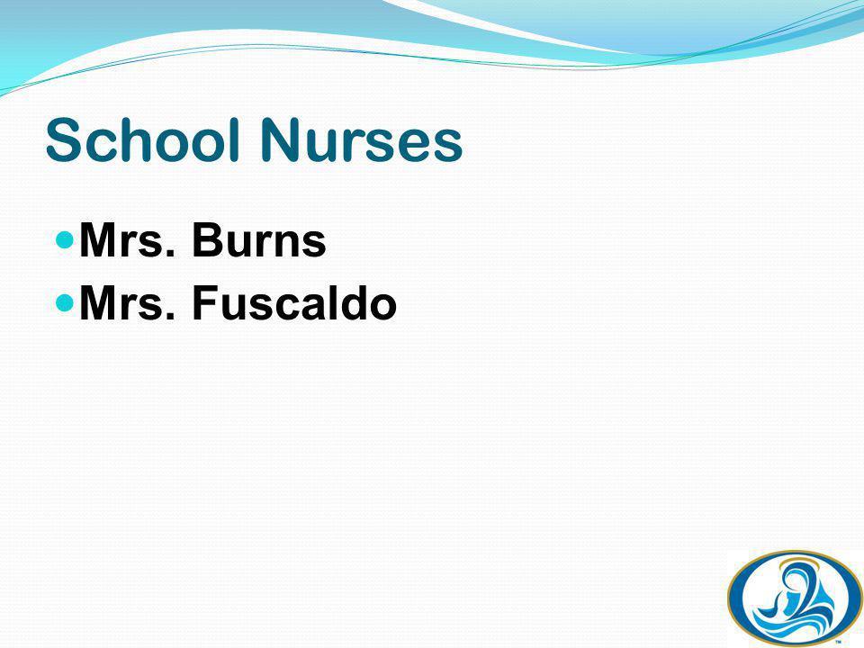 School Nurses Mrs. Burns Mrs. Fuscaldo