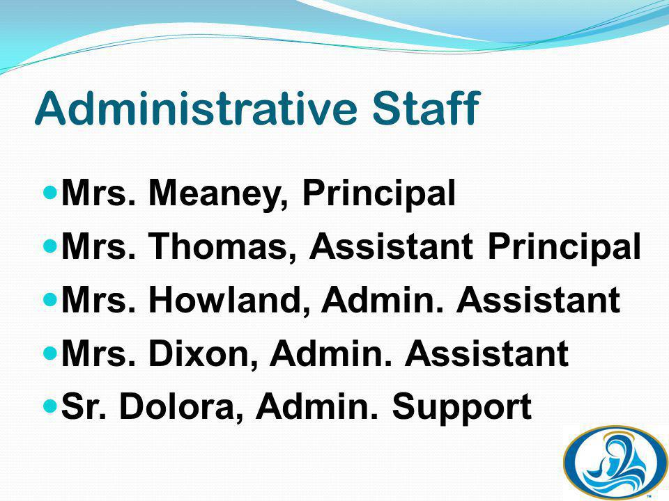Administrative Staff Mrs. Meaney, Principal Mrs. Thomas, Assistant Principal Mrs.