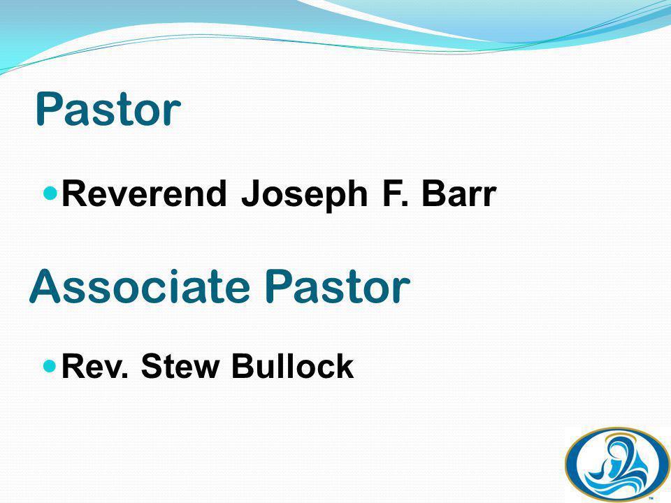 Pastor Reverend Joseph F. Barr Associate Pastor Rev. Stew Bullock