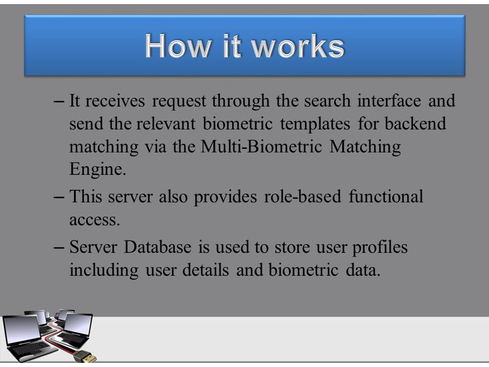 – It receives request through the search interface and send the relevant biometric templates for backend matching via the Multi-Biometric Matching Eng