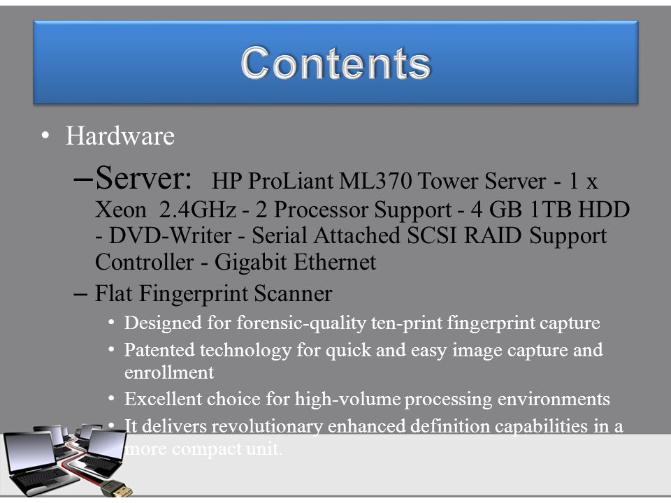 Hardware – Server: HP ProLiant ML370 Tower Server - 1 x Xeon 2.4GHz - 2 Processor Support - 4 GB 1TB HDD - DVD-Writer - Serial Attached SCSI RAID Supp