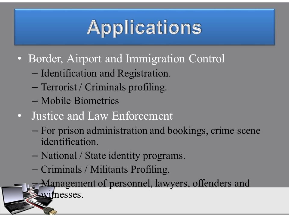 Border, Airport and Immigration Control – Identification and Registration. – Terrorist / Criminals profiling. – Mobile Biometrics Justice and Law Enfo