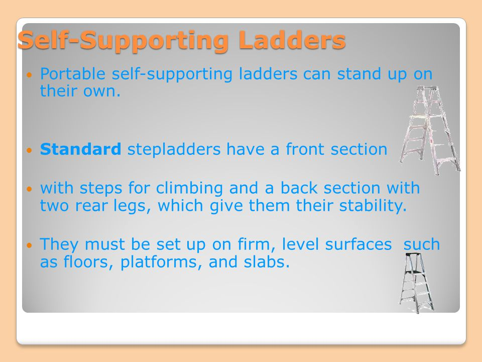 Self-Supporting Ladders Portable self-supporting ladders can stand up on their own. Standard stepladders have a front section with steps for climbing