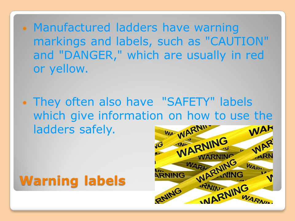 Warning labels Manufactured ladders have warning markings and labels, such as