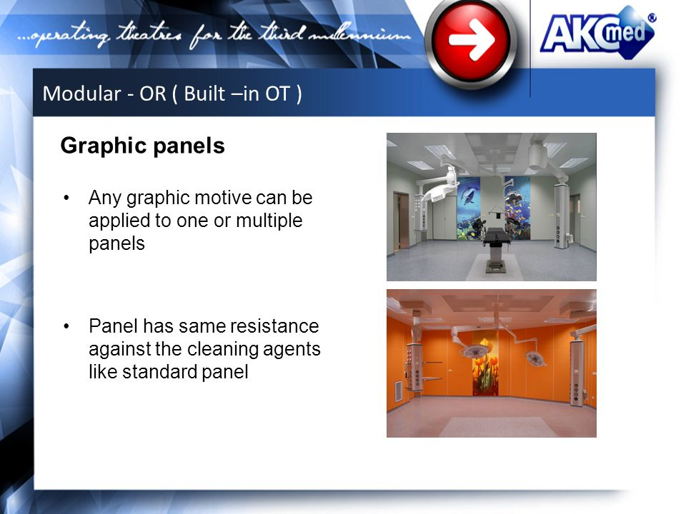 Any graphic motive can be applied to one or multiple panels Panel has same resistance against the cleaning agents like standard panel Graphic panels Modular - OR ( Built –in OT )