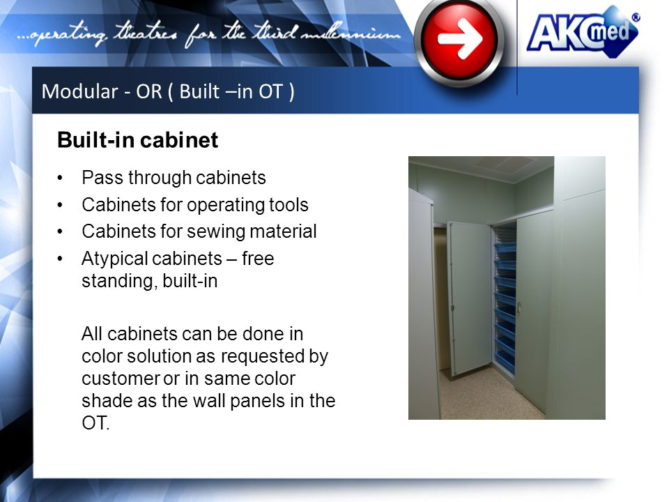 Pass through cabinets Cabinets for operating tools Cabinets for sewing material Atypical cabinets – free standing, built-in All cabinets can be done in color solution as requested by customer or in same color shade as the wall panels in the OT.