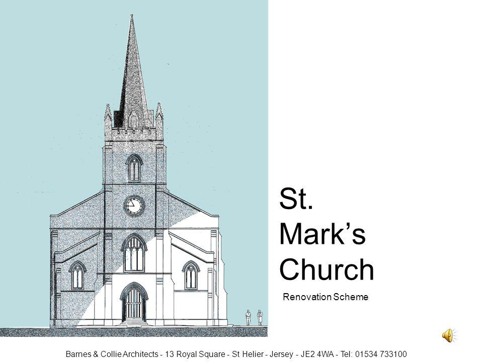 St. Marks Church Renovation Scheme Barnes & Collie Architects - 13 Royal Square - St Helier - Jersey - JE2 4WA - Tel: 01534 733100