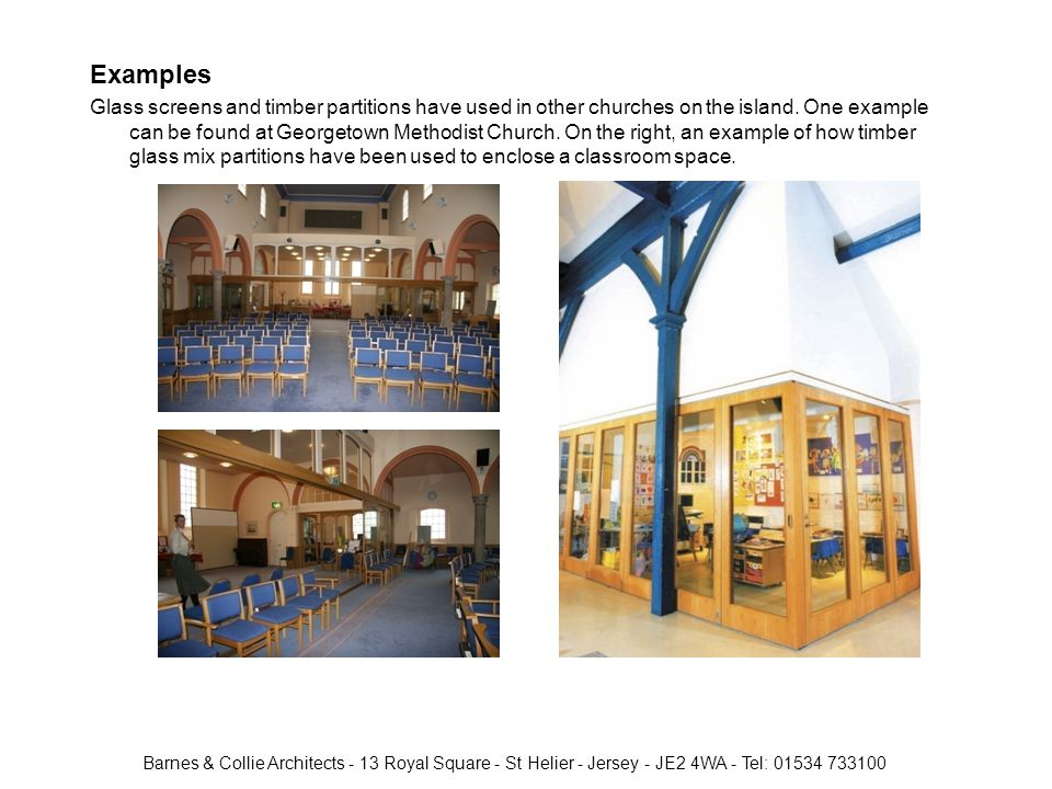 Barnes & Collie Architects - 13 Royal Square - St Helier - Jersey - JE2 4WA - Tel: 01534 733100 Examples Glass screens and timber partitions have used in other churches on the island.
