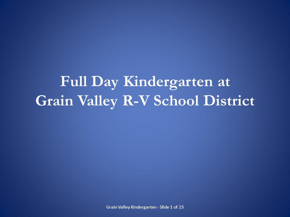 Full Day Kindergarten The Grain Valley R-V School District is pleased to provide full-day Kindergarten.
