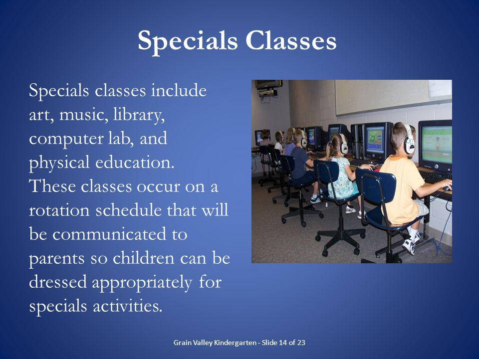 Specials Classes Specials classes include art, music, library, computer lab, and physical education. These classes occur on a rotation schedule that w