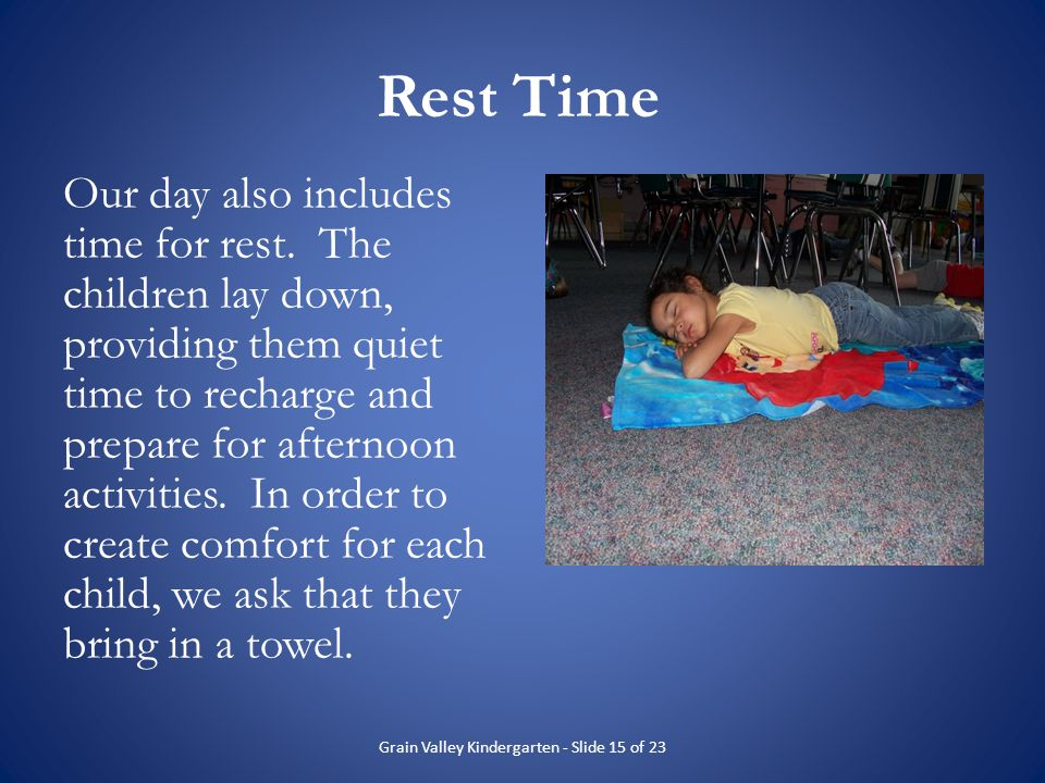 Rest Time Our day also includes time for rest. The children lay down, providing them quiet time to recharge and prepare for afternoon activities. In o