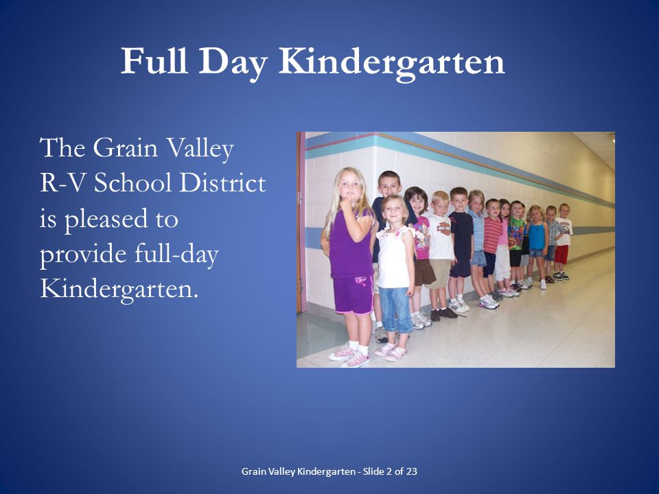 Nurturing Environment The Grain Valley Kindergarten program challenges students to reach their fullest potential in a nurturing environment where students feel safe to take risks.