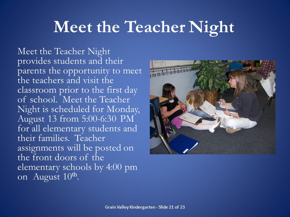 Meet the Teacher Night Meet the Teacher Night provides students and their parents the opportunity to meet the teachers and visit the classroom prior t