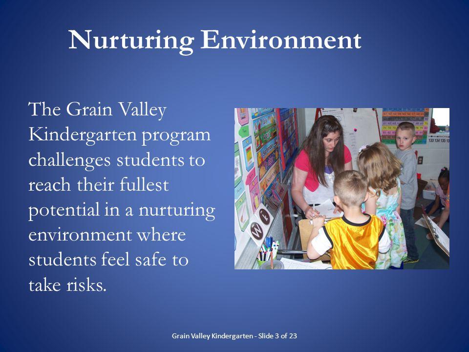 Nurturing Environment The Grain Valley Kindergarten program challenges students to reach their fullest potential in a nurturing environment where stud