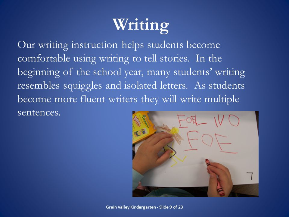 Writing Our writing instruction helps students become comfortable using writing to tell stories. In the beginning of the school year, many students wr