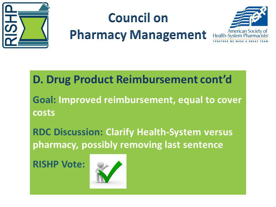 D. Drug Product Reimbursement contd Goal: Improved reimbursement, equal to cover costs RDC Discussion: Clarify Health-System versus pharmacy, possibly