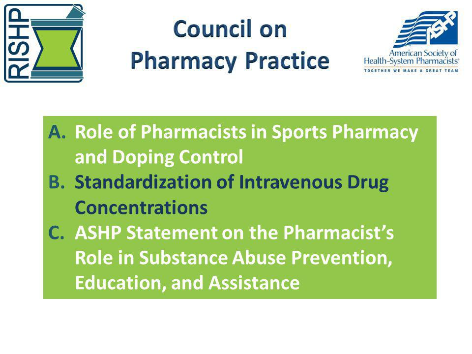 A.Role of Pharmacists in Sports Pharmacy and Doping Control B.Standardization of Intravenous Drug Concentrations C.ASHP Statement on the Pharmacists R