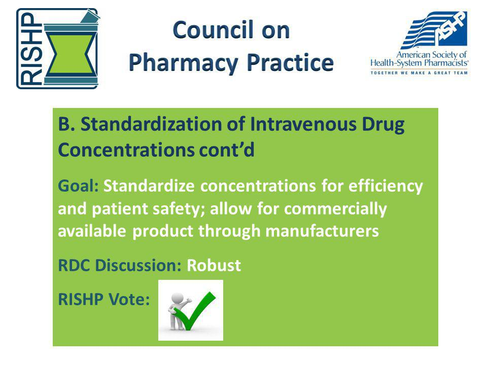 B. Standardization of Intravenous Drug Concentrations contd Goal: Standardize concentrations for efficiency and patient safety; allow for commercially