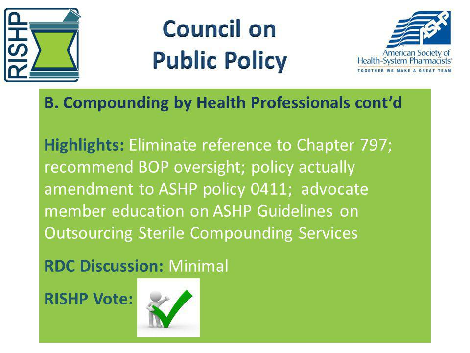 B. Compounding by Health Professionals contd Highlights: Eliminate reference to Chapter 797; recommend BOP oversight; policy actually amendment to ASH
