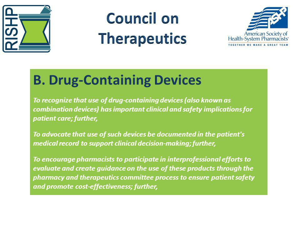 B. Drug-Containing Devices To recognize that use of drug-containing devices (also known as combination devices) has important clinical and safety impl