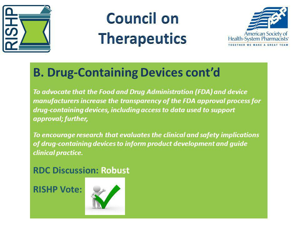 B. Drug-Containing Devices contd To advocate that the Food and Drug Administration (FDA) and device manufacturers increase the transparency of the FDA