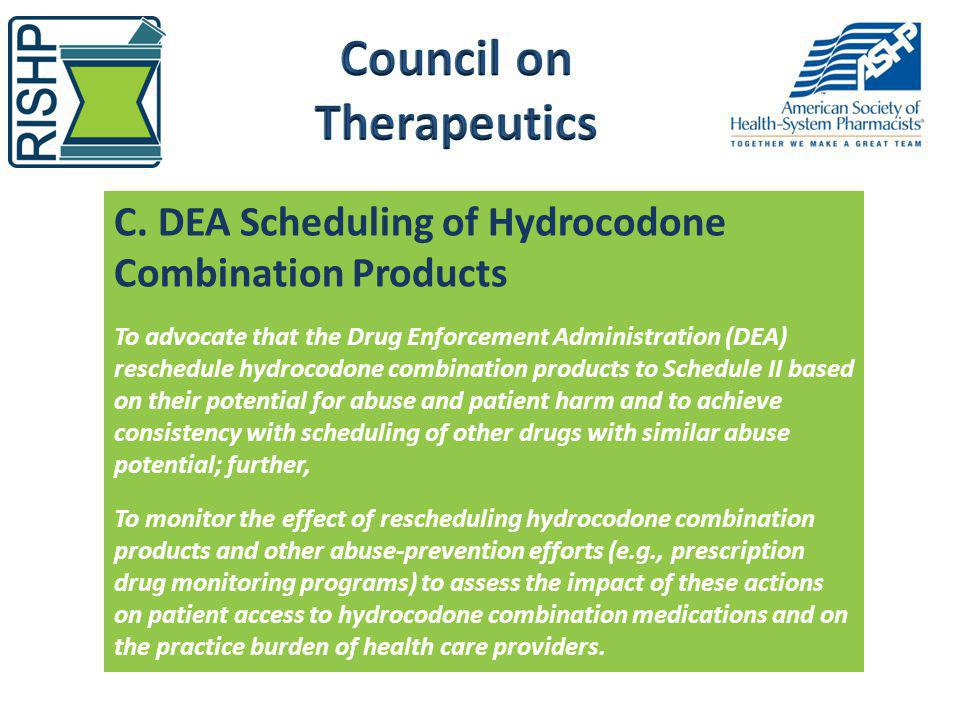 C. DEA Scheduling of Hydrocodone Combination Products To advocate that the Drug Enforcement Administration (DEA) reschedule hydrocodone combination pr