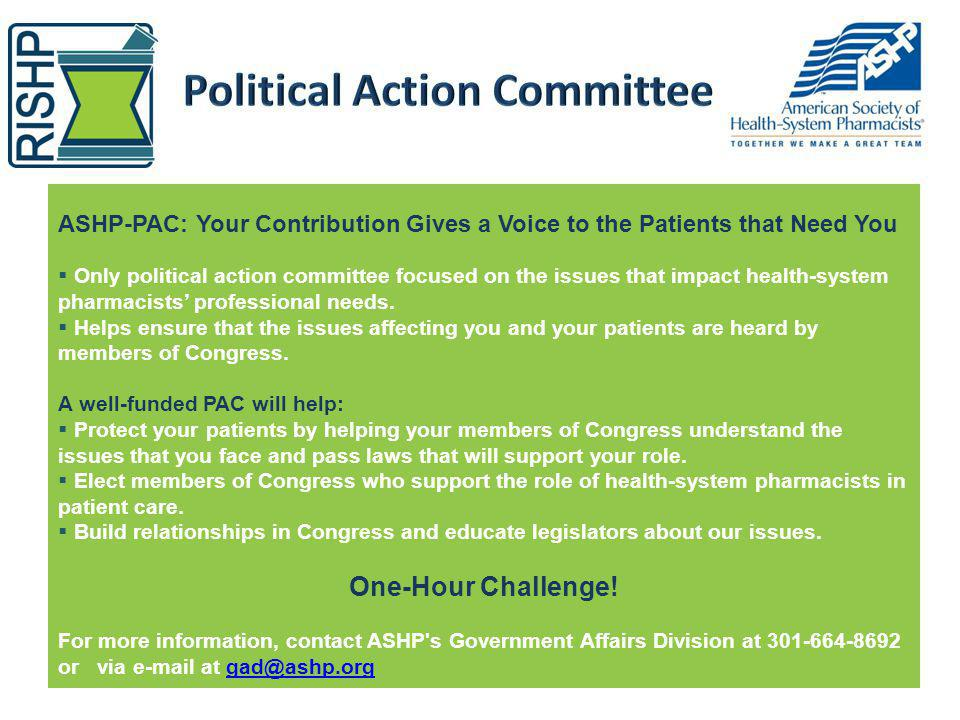 ASHP-PAC: Your Contribution Gives a Voice to the Patients that Need You Only political action committee focused on the issues that impact health-syste