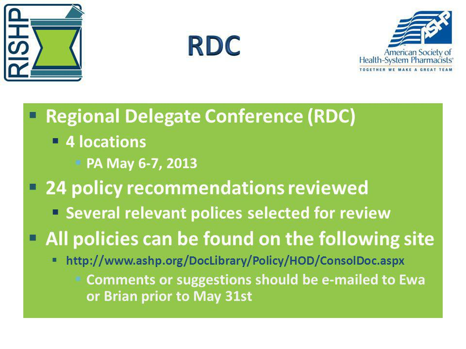Regional Delegate Conference (RDC) 4 locations PA May 6-7, 2013 24 policy recommendations reviewed Several relevant polices selected for review All po