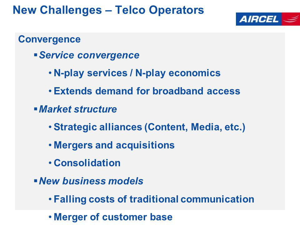 New Challenges – Telco Operators Convergence Service convergence N-play services / N-play economics Extends demand for broadband access Market structure Strategic alliances (Content, Media, etc.) Mergers and acquisitions Consolidation New business models Falling costs of traditional communication Merger of customer base Lower margins / New value-added services… Costly investment programmes
