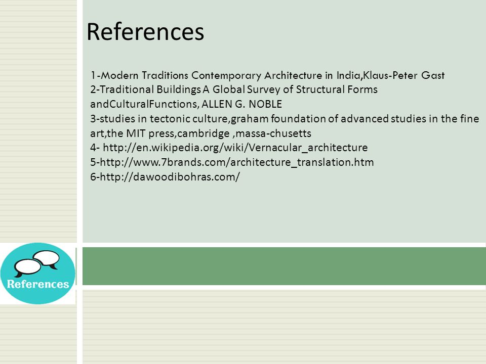 References 1-Modern Traditions Contemporary Architecture in India,Klaus-Peter Gast 2-Traditional Buildings A Global Survey of Structural Forms andCult