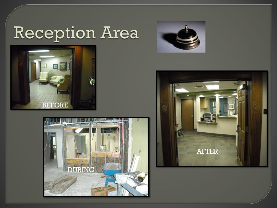 Reception Area BEF ORE A F T E R BEFORE DURING AFTER