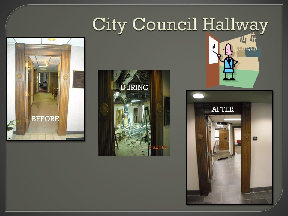 City Council Hallway B E F O R E A F T E R BEFORE DURING AFTER