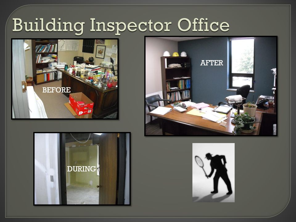 Building Inspector Office B E F O R E A F T E R BEFORE DURING AFTER