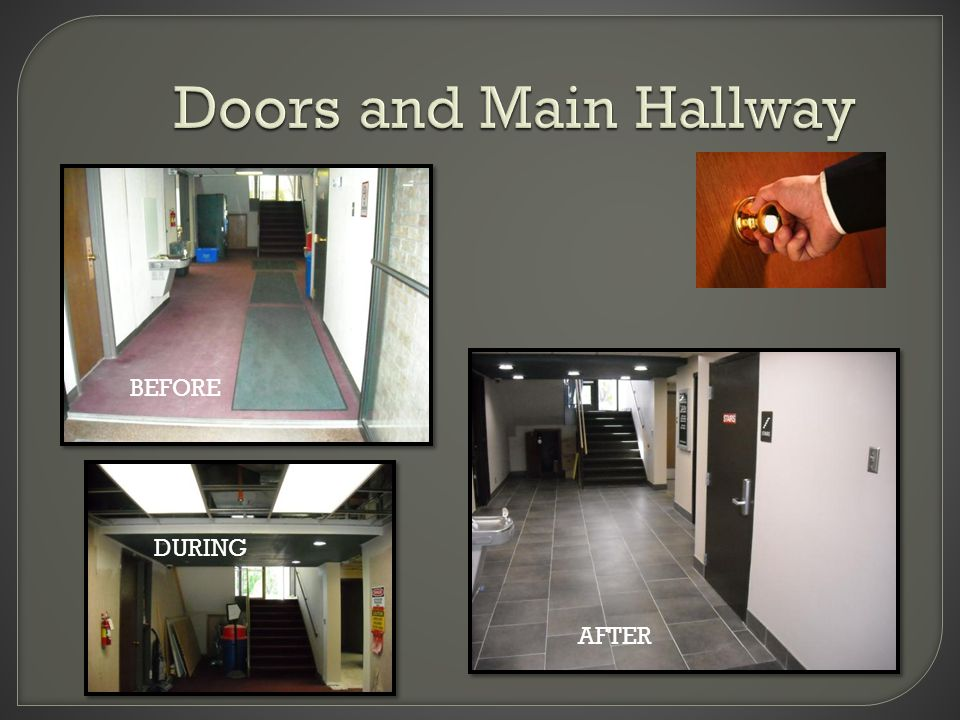 Doors and Main Hallway B E F O R E D u ri n g DURING BEFORE AFTER