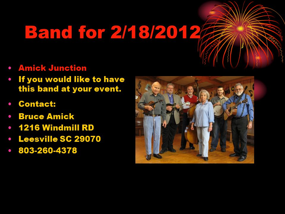 Band for 2/18/2012 Amick Junction If you would like to have this band at your event. Contact: Bruce Amick 1216 Windmill RD Leesville SC 29070 803-260-